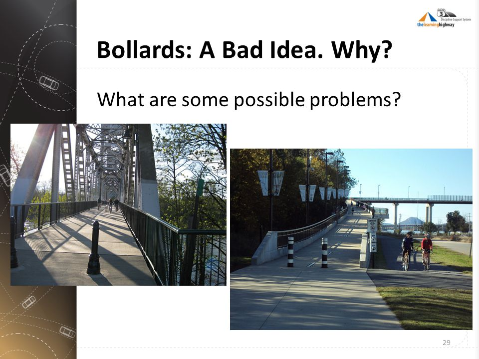 Bollards: A Bad Idea. Why? What are some possible problems? 29