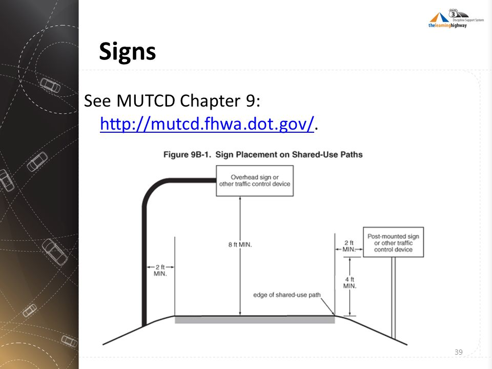 Signs See MUTCD Chapter 9: http://mutcd.fhwa.dot.gov/. http://mutcd.fhwa.dot.gov/ 39