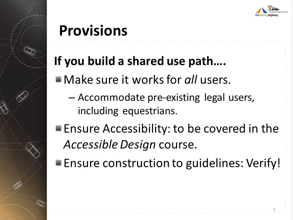 Provisions If you build a shared use path…. Make sure it works for all users. – Accommodate pre-existing legal users, including equestrians. Ensure Ac