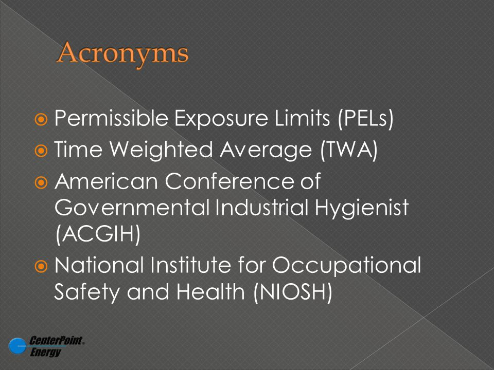  Permissible Exposure Limits (PELs)  Time Weighted Average (TWA)  American Conference of Governmental Industrial Hygienist (ACGIH)  National Institute for Occupational Safety and Health (NIOSH)
