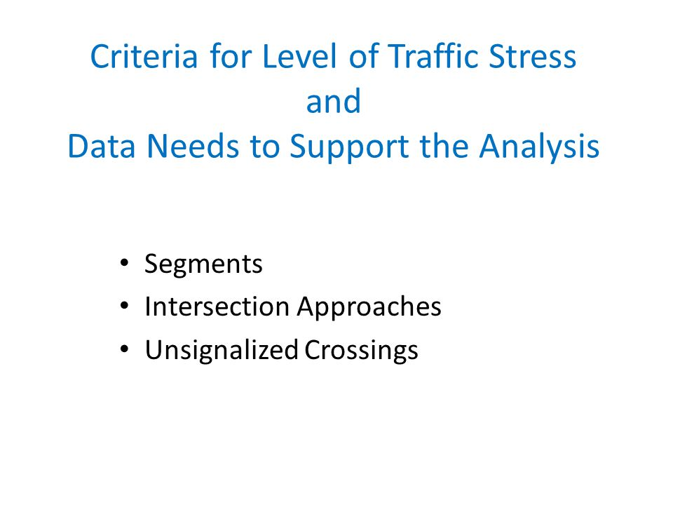 Criteria for Level of Traffic Stress and Data Needs to Support the Analysis Segments Intersection Approaches Unsignalized Crossings
