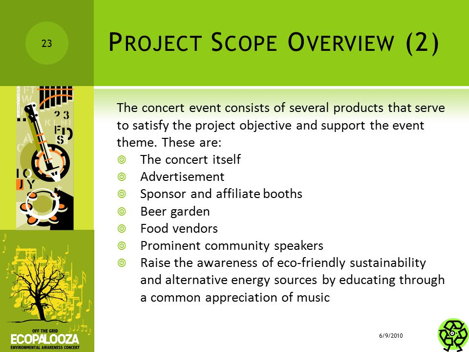 P ROJECT S COPE O VERVIEW (2) The concert event consists of several products that serve to satisfy the project objective and support the event theme.