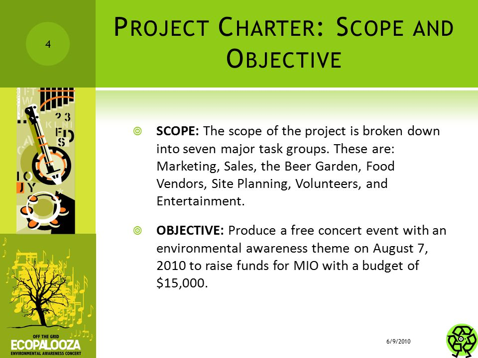 P ROJECT C HARTER : S COPE AND O BJECTIVE  SCOPE: The scope of the project is broken down into seven major task groups. These are: Marketing, Sales,
