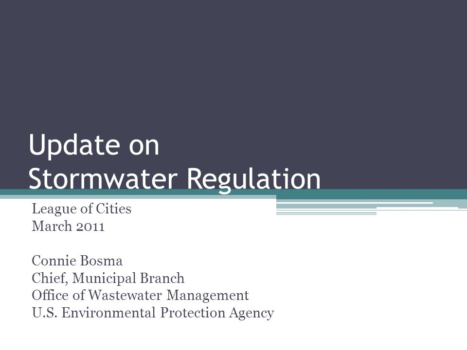 Update on Stormwater Regulation League of Cities March 2011 Connie Bosma Chief, Municipal Branch Office of Wastewater Management U.S. Environmental Pr