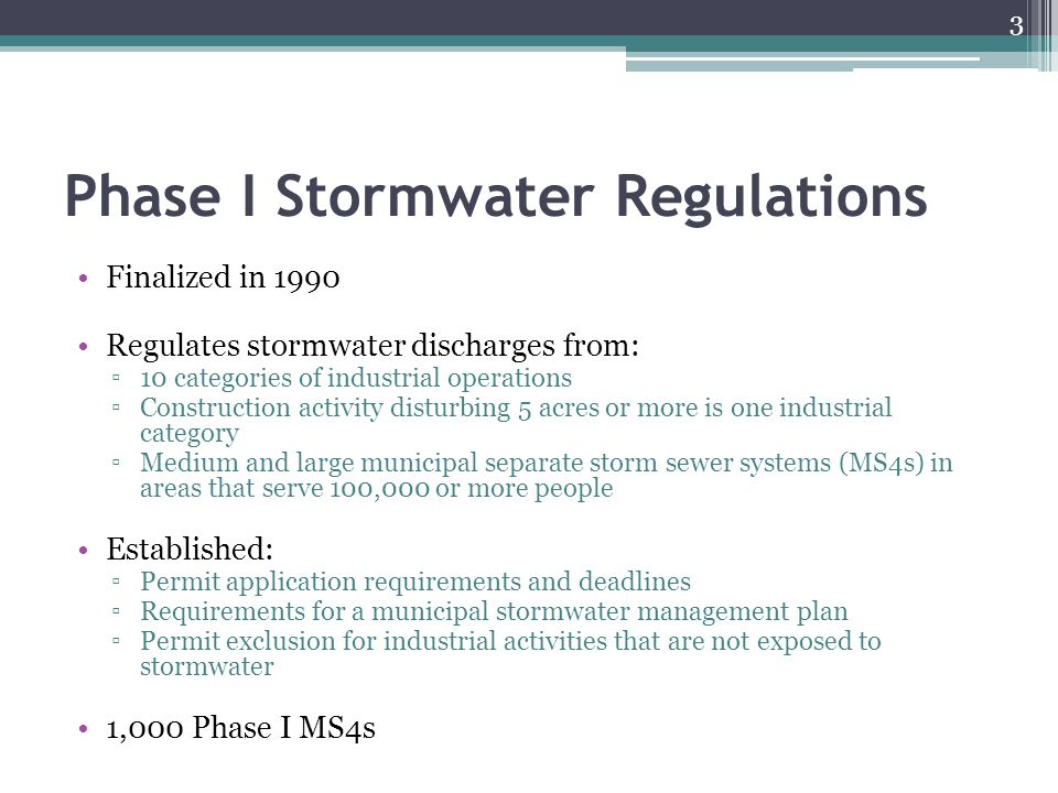 Phase I Stormwater Regulations Finalized in 1990 Regulates stormwater discharges from: ▫10 categories of industrial operations ▫Construction activity