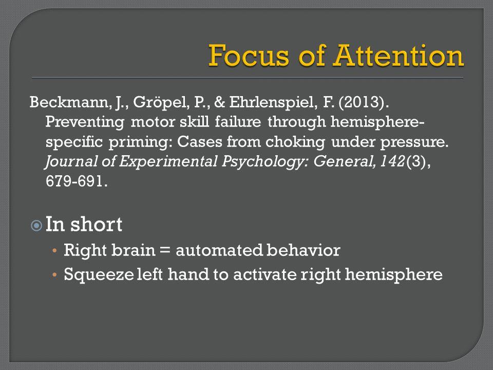 Beckmann, J., Gröpel, P., & Ehrlenspiel, F. (2013). Preventing motor skill failure through hemisphere- specific priming: Cases from choking under pres