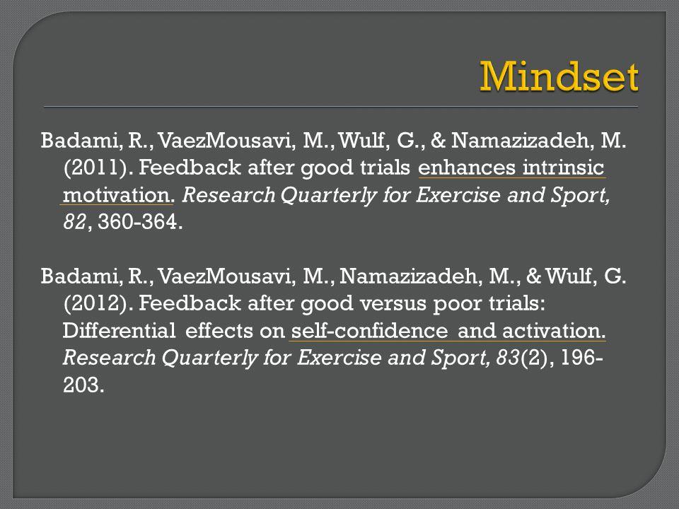Badami, R., VaezMousavi, M., Wulf, G., & Namazizadeh, M. (2011). Feedback after good trials enhances intrinsic motivation. Research Quarterly for Exer