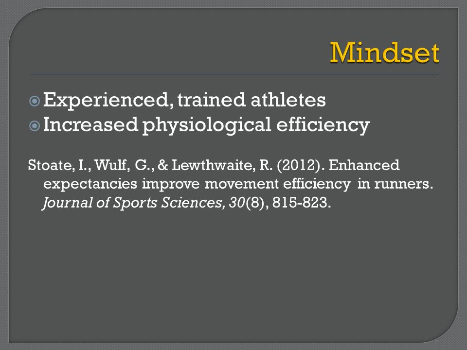  Experienced, trained athletes  Increased physiological efficiency Stoate, I., Wulf, G., & Lewthwaite, R.