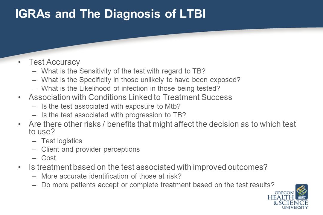 IGRAs and The Diagnosis of LTBI Test Accuracy –What is the Sensitivity of the test with regard to TB? –What is the Specificity in those unlikely to ha
