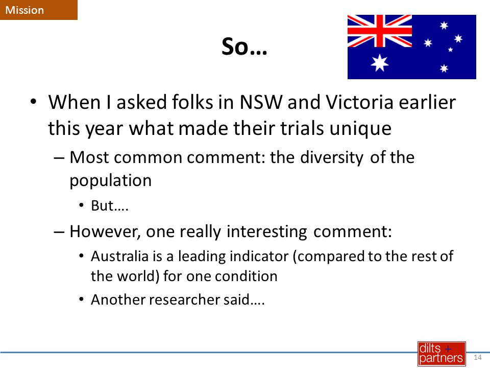 So… When I asked folks in NSW and Victoria earlier this year what made their trials unique – Most common comment: the diversity of the population But…
