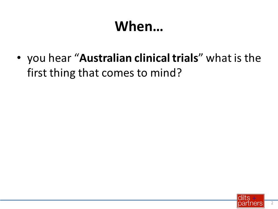 When… you hear Australian clinical trials what is the first thing that comes to mind 2