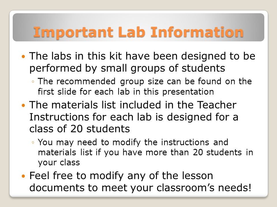 Important Lab Information The labs in this kit have been designed to be performed by small groups of students ◦The recommended group size can be found