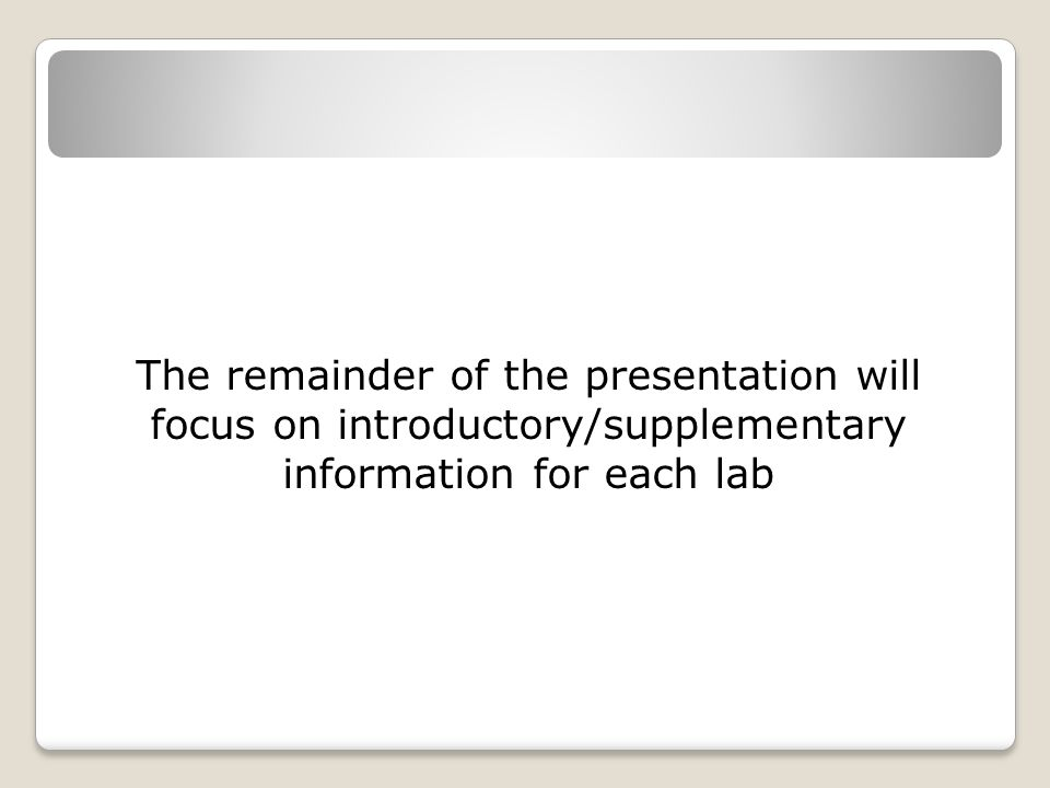 The remainder of the presentation will focus on introductory/supplementary information for each lab