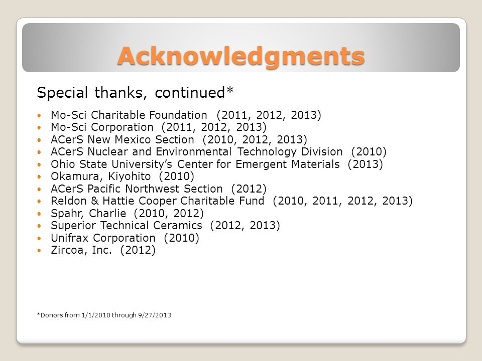 Acknowledgments Special thanks, continued* Mo-Sci Charitable Foundation (2011, 2012, 2013) Mo-Sci Corporation (2011, 2012, 2013) ACerS New Mexico Sect
