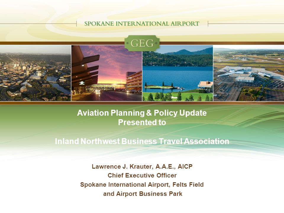 Aviation Planning & Policy Update Presented to Inland Northwest Business Travel Association Lawrence J.