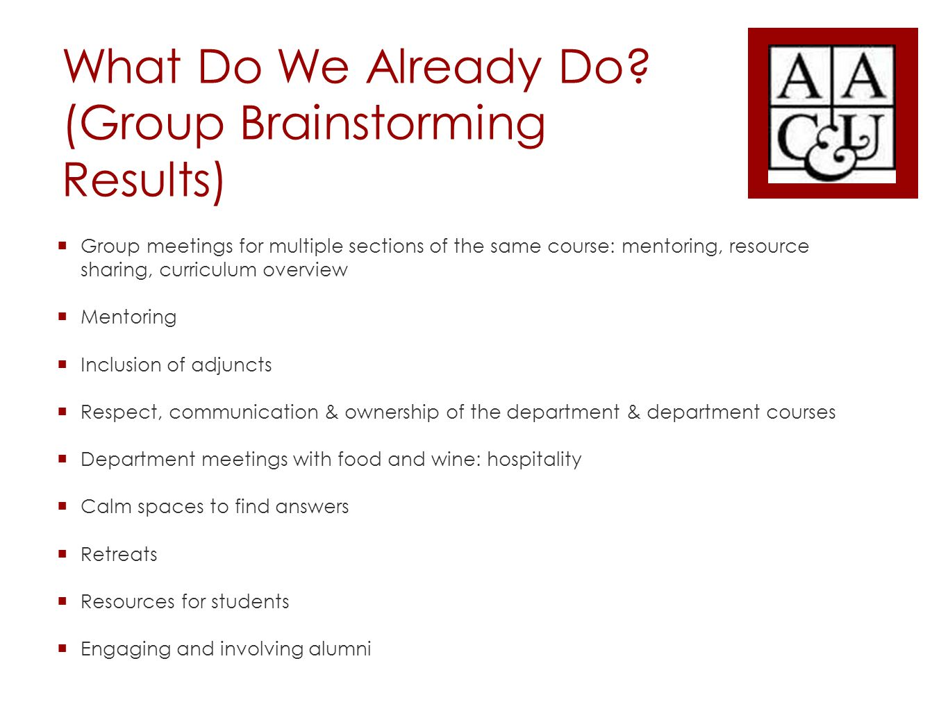 What Do We Already Do? (Group Brainstorming Results)  Group meetings for multiple sections of the same course: mentoring, resource sharing, curriculu