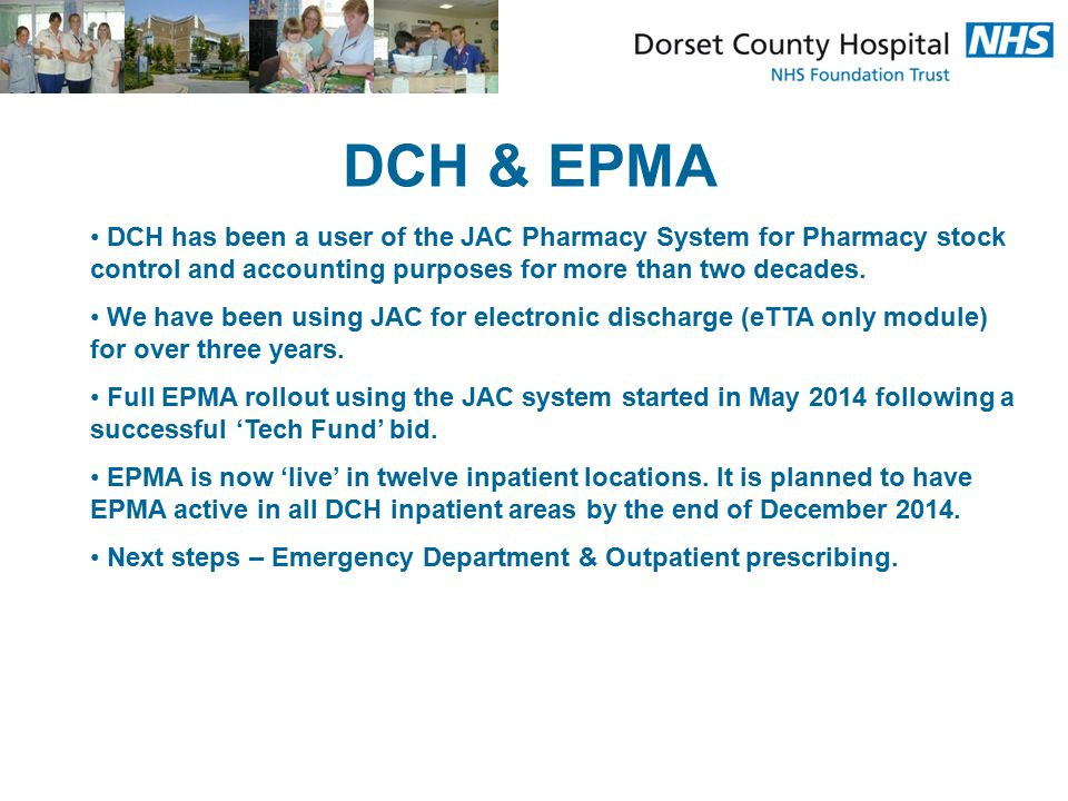 DCH & EPMA DCH has been a user of the JAC Pharmacy System for Pharmacy stock control and accounting purposes for more than two decades. We have been u
