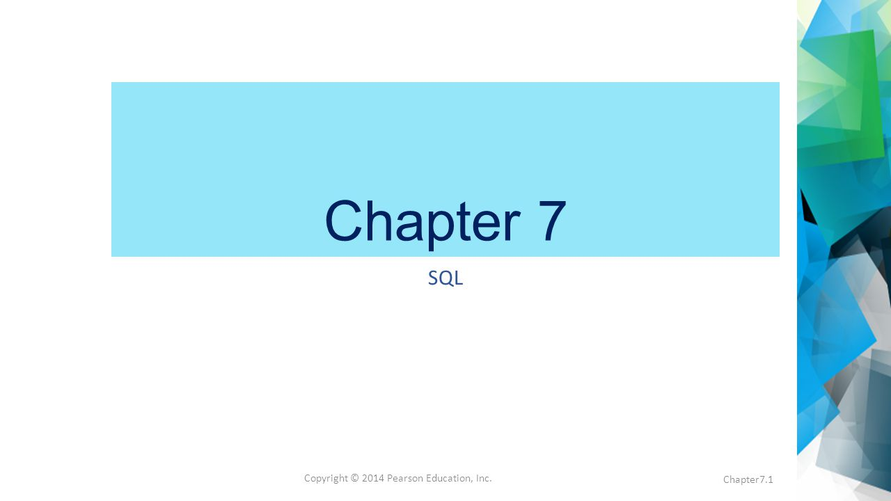 Copyright © 2014 Pearson Education, Inc. Chapter 7 SQL Chapter7.1