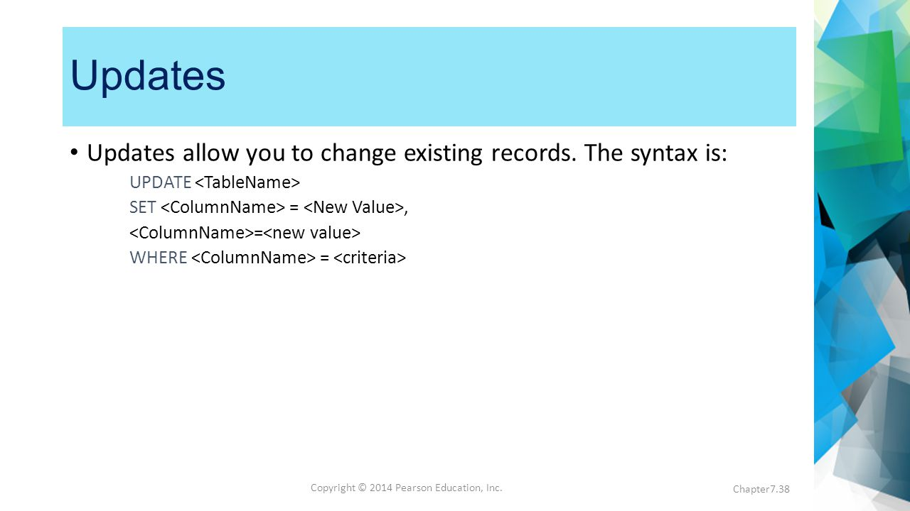 Copyright © 2014 Pearson Education, Inc. Updates Updates allow you to change existing records.