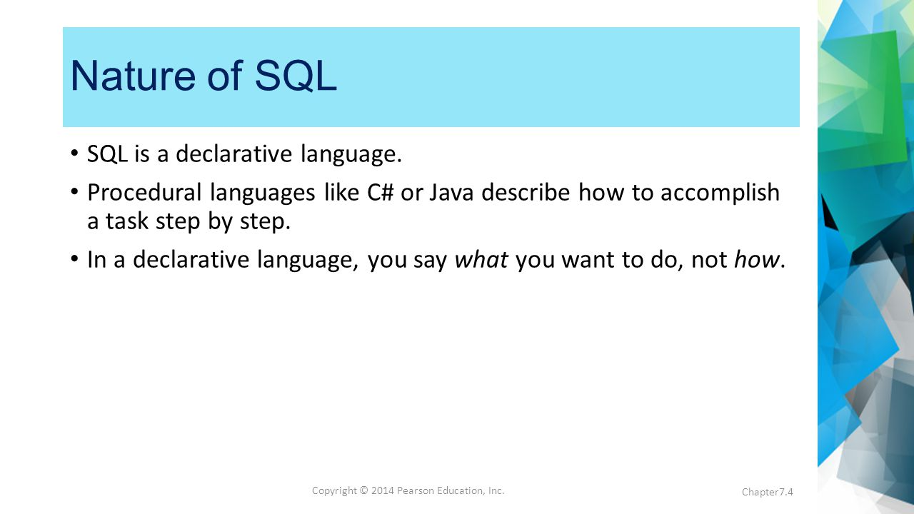 Copyright © 2014 Pearson Education, Inc.SQL Functionality SQL is not case sensitive.