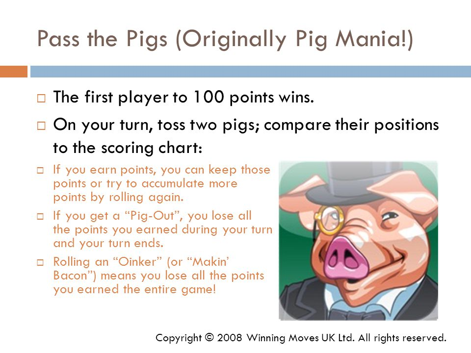 Pass the Pigs (Originally Pig Mania!) Copyright © 2008 Winning Moves UK Ltd.