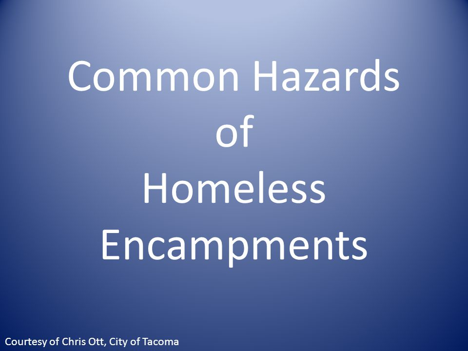 Common Hazards of Homeless Encampments Courtesy of Chris Ott, City of Tacoma