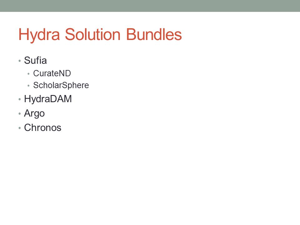 Hydra Solution Bundles Sufia CurateND ScholarSphere HydraDAM Argo Chronos