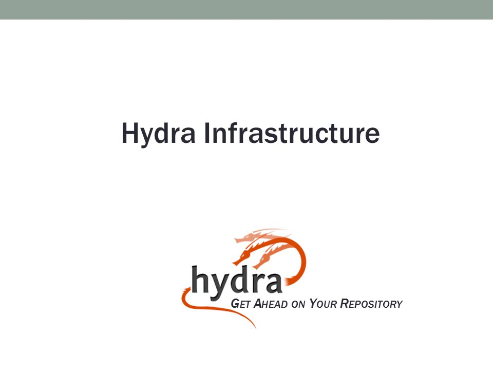 G ET A HEAD ON Y OUR R EPOSITORY Hydra Infrastructure
