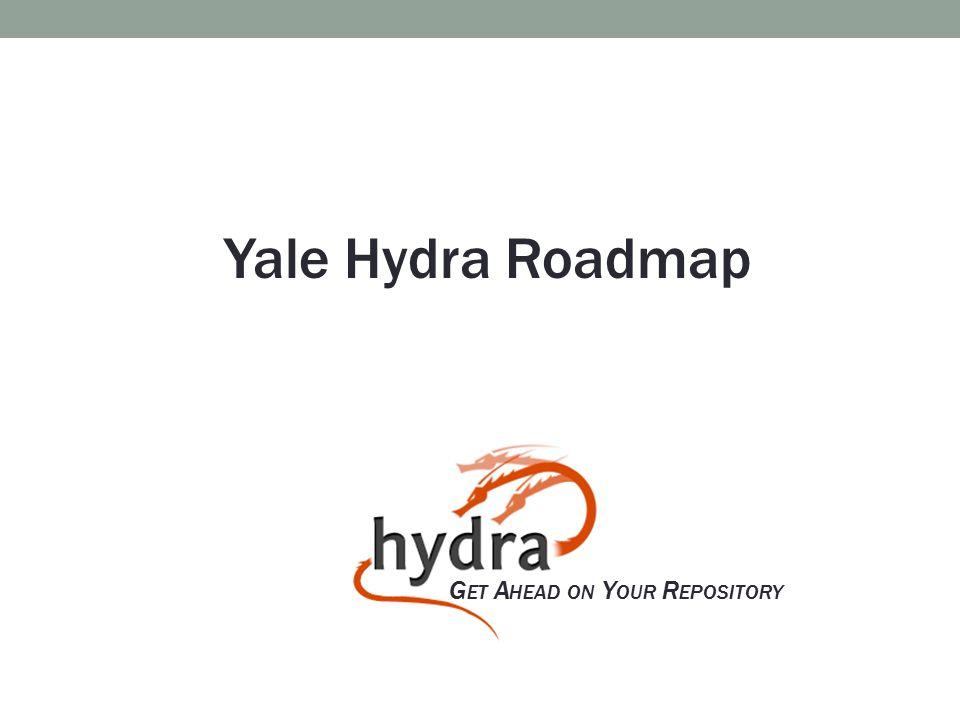 G ET A HEAD ON Y OUR R EPOSITORY Yale Hydra Roadmap