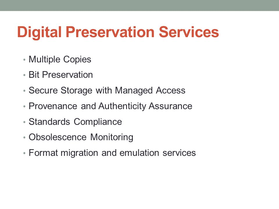 Digital Preservation Services Multiple Copies Bit Preservation Secure Storage with Managed Access Provenance and Authenticity Assurance Standards Comp