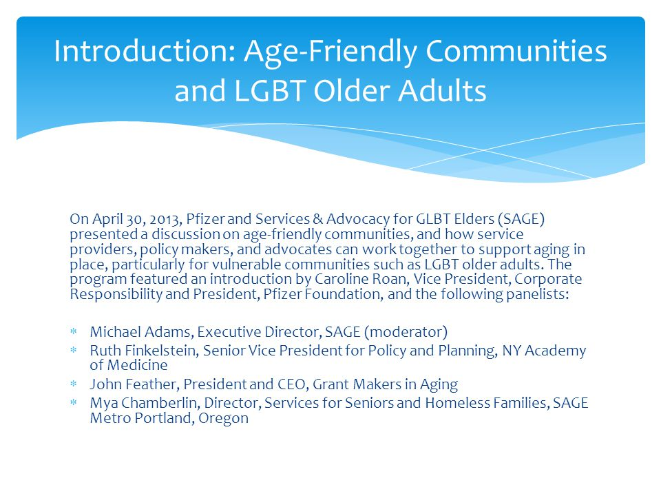 On April 30, 2013, Pfizer and Services & Advocacy for GLBT Elders (SAGE) presented a discussion on age-friendly communities, and how service providers