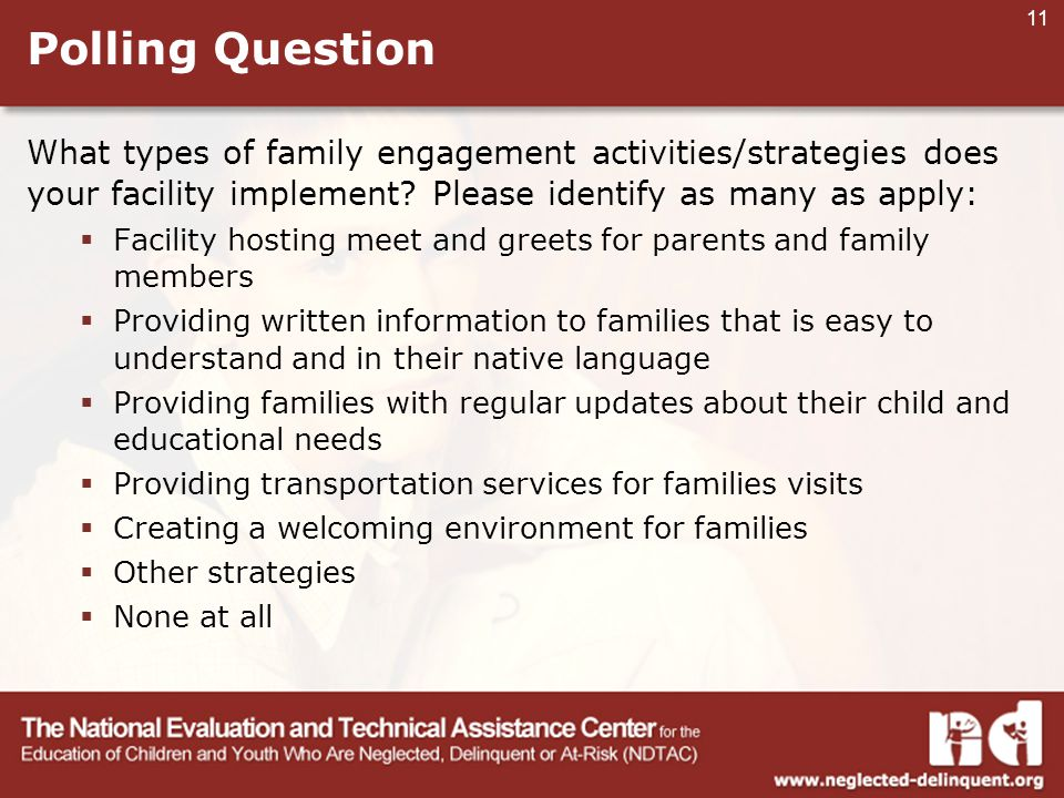 11 Polling Question What types of family engagement activities/strategies does your facility implement.