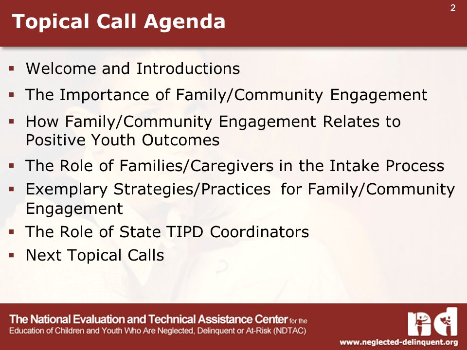 2 Topical Call Agenda  Welcome and Introductions  The Importance of Family/Community Engagement  How Family/Community Engagement Relates to Positive Youth Outcomes  The Role of Families/Caregivers in the Intake Process  Exemplary Strategies/Practices for Family/Community Engagement  The Role of State TIPD Coordinators  Next Topical Calls