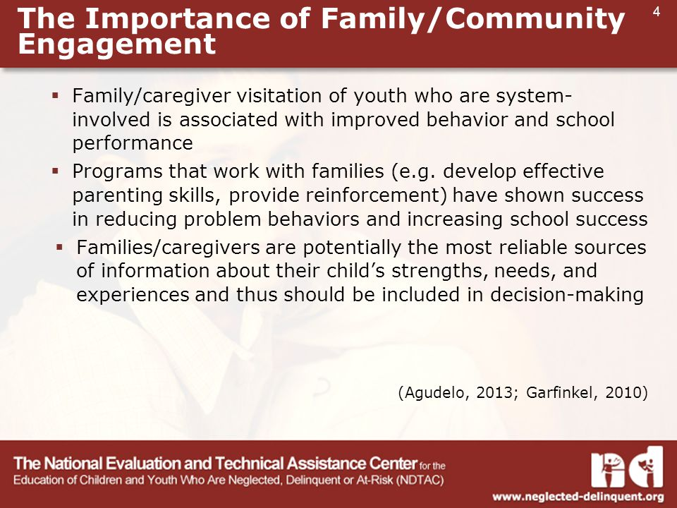4 The Importance of Family/Community Engagement  Family/caregiver visitation of youth who are system- involved is associated with improved behavior and school performance  Programs that work with families (e.g.