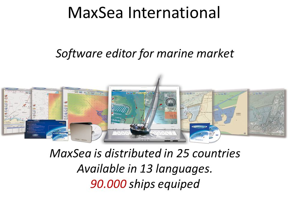 MaxSea International Software editor for marine market MaxSea is distributed in 25 countries Available in 13 languages. 90.000 ships equiped