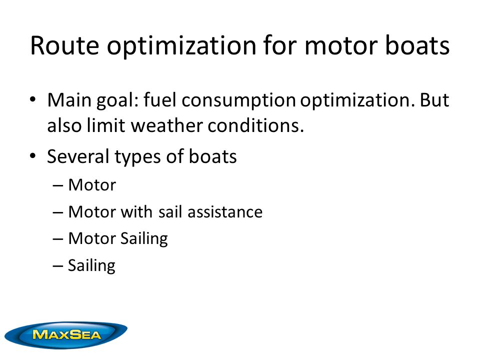 Route optimization for motor boats Main goal: fuel consumption optimization.