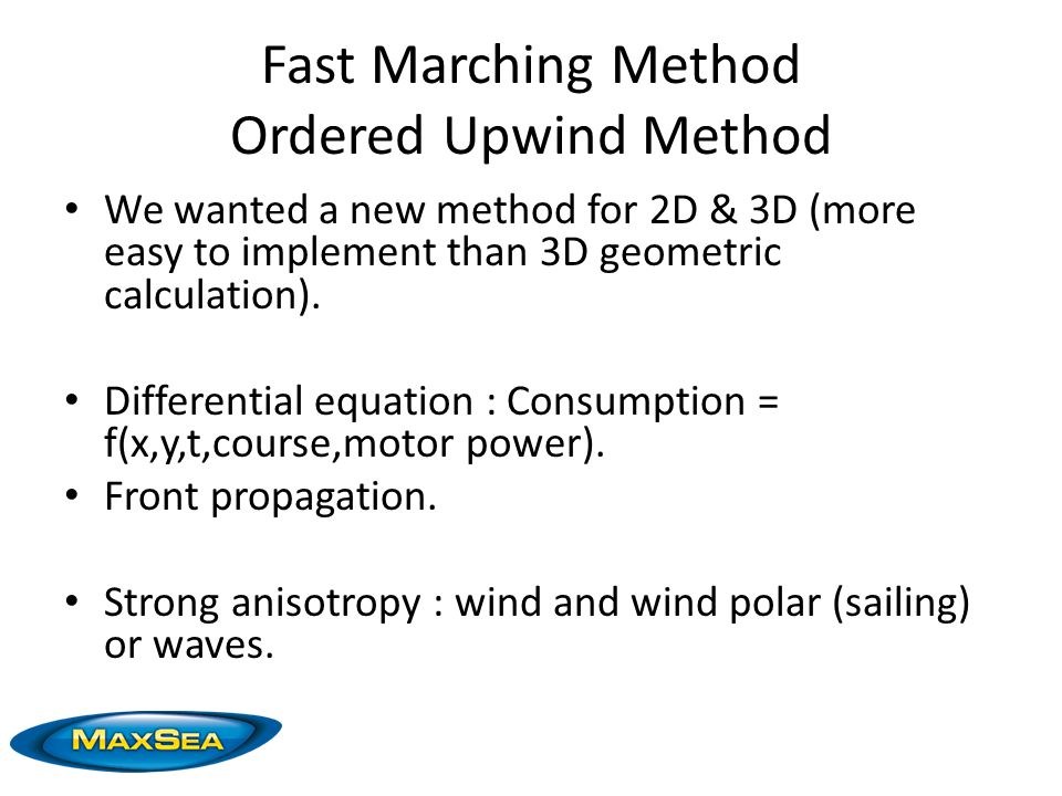 Fast Marching Method Ordered Upwind Method We wanted a new method for 2D & 3D (more easy to implement than 3D geometric calculation).