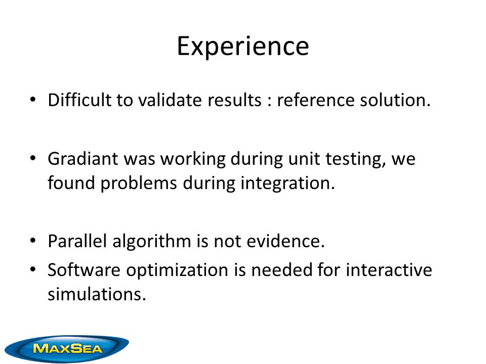 Experience Difficult to validate results : reference solution.