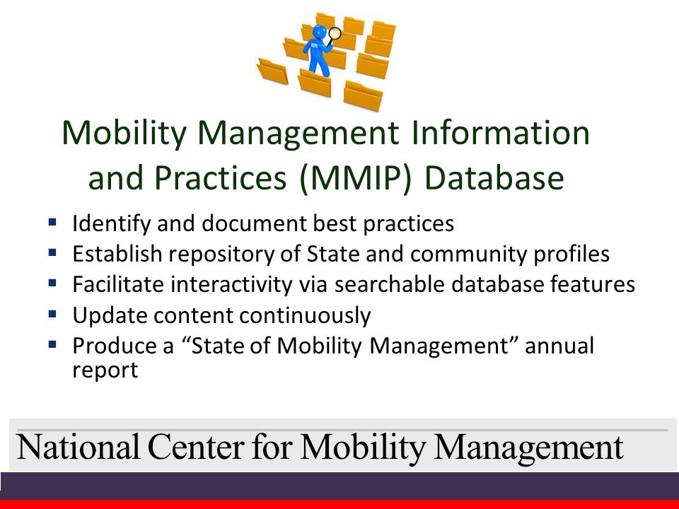 National Center for Mobility Management Mobility Management Information and Practices (MMIP) Database  Identify and document best practices  Establi