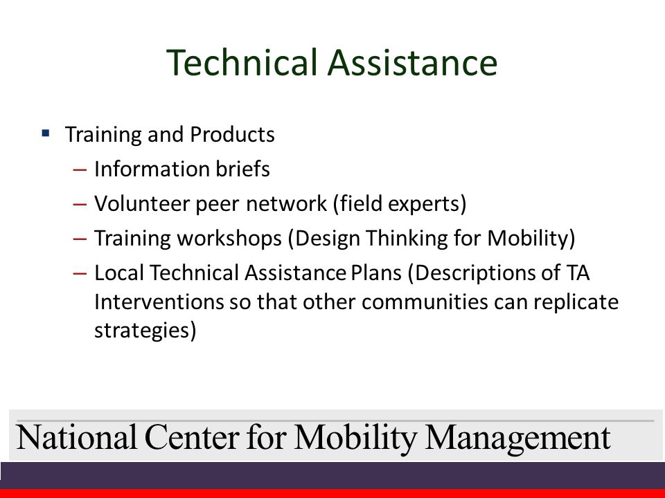 National Center for Mobility Management Technical Assistance  Training and Products – Information briefs – Volunteer peer network (field experts) – T