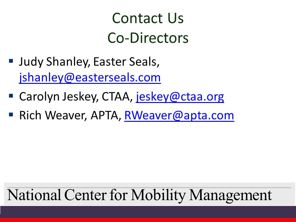 National Center for Mobility Management Contact Us Co-Directors  Judy Shanley, Easter Seals, jshanley@easterseals.com jshanley@easterseals.com  Caro