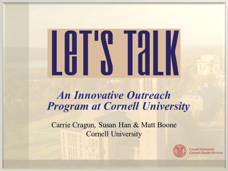 An Innovative Outreach Program at Cornell University Carrie Cragun, Susan Han & Matt Boone Cornell University