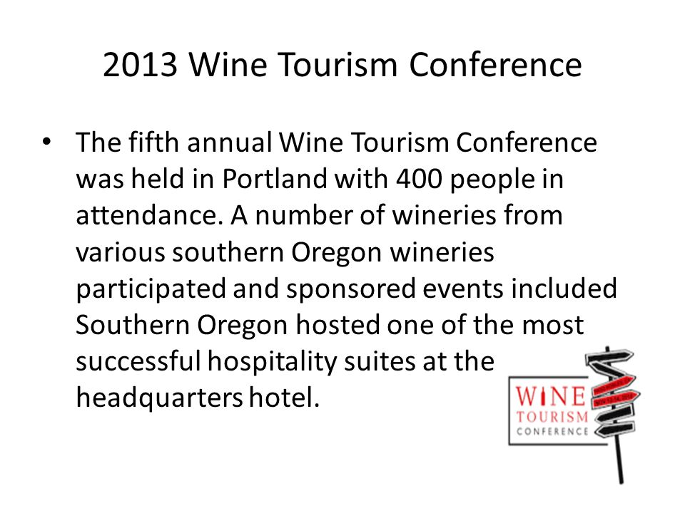 2013 Wine Tourism Conference The fifth annual Wine Tourism Conference was held in Portland with 400 people in attendance.