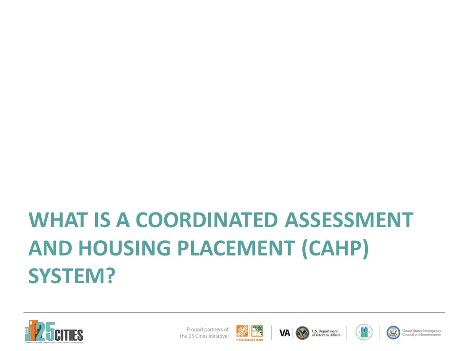 WHAT IS A COORDINATED ASSESSMENT AND HOUSING PLACEMENT (CAHP) SYSTEM?