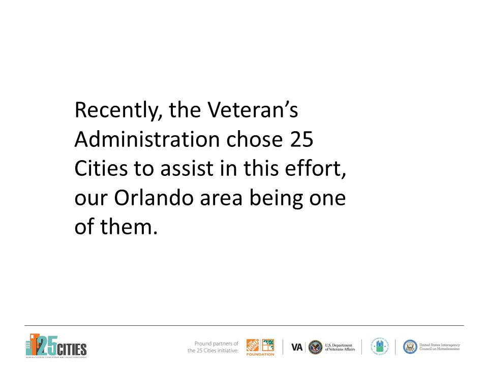 Recently, the Veteran's Administration chose 25 Cities to assist in this effort, our Orlando area being one of them.