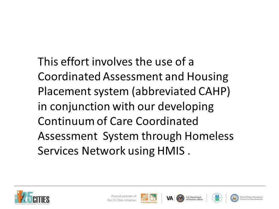 The 25 Cities initiative uses CAHP to create the parts of the system that are easier to implement.