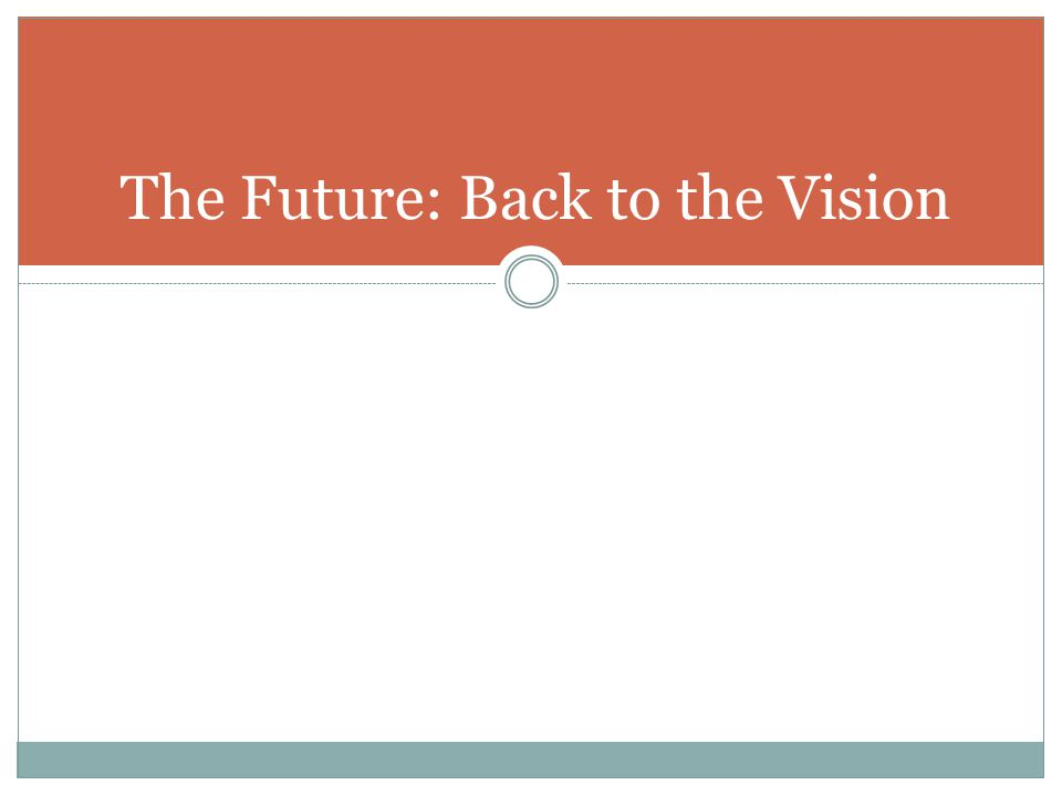 The Future: Back to the Vision