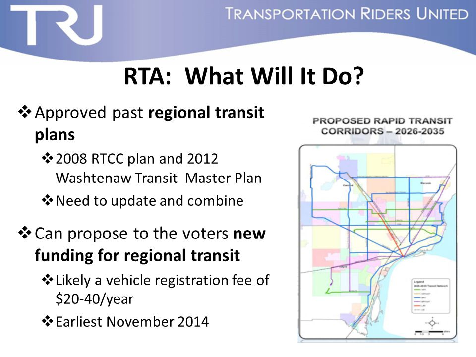 RTA: What Will It Do?  Approved past regional transit plans  2008 RTCC plan and 2012 Washtenaw Transit Master Plan  Need to update and combine  Ca