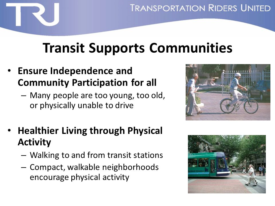 Transit Enables Sustainability Decrease Oil Dependence – Americans using transit for 10% of travel would cut Middle East oil dependence by 40% Help Prevent Global Warming – Transportation produces 1/3 of all global warming pollution – Transit uses half the energy and produces half the global warming pollution of cars
