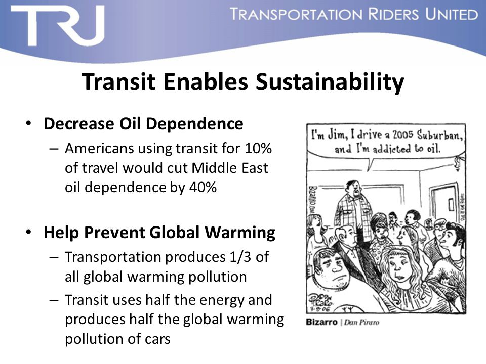 Transit Enables Sustainability Decrease Oil Dependence – Americans using transit for 10% of travel would cut Middle East oil dependence by 40% Help Pr
